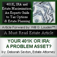 401K, IRA and Estate Maximization; An Experts Guide to Tax Options & Estate Planning - YOUR 401K OR IRA: A PROBLEM ASSET?
