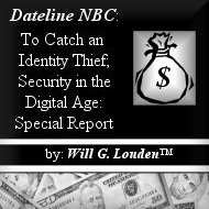 Dateline NBC: To Catch an Identity Thief; Security in the Digital Age: Special Report