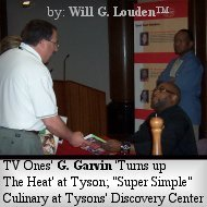 "TV Ones' G. Garvin ""Turns up The Heat"" at Tyson; ""Super Simple"" Culinary at Tysons' Discovery Center"