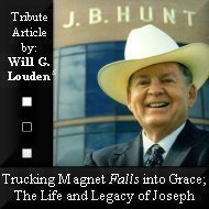 J.B. Hunt: Trucking Magnet Falls into Grace; The Life and Legacy of Joseph: A Celebration