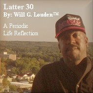 Latter 30: By Will G. Louden™