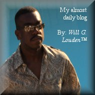 "My ""almost daily"" BLOG! By Will G. Louden™"